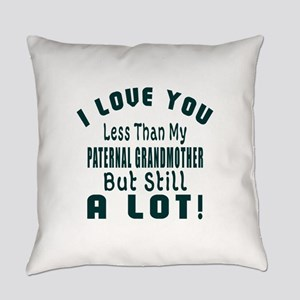 I Love You Less Than My Paternal g Everyday Pillow