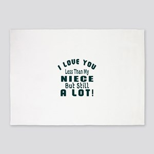 I Love You Less Than My Niece 5'x7'Area Rug