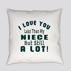 I Love You Less Than My Niece Everyday Pillow