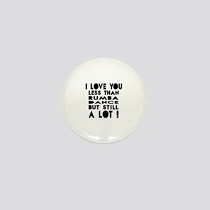 I Love You Less Than Rumba Dance Mini Button