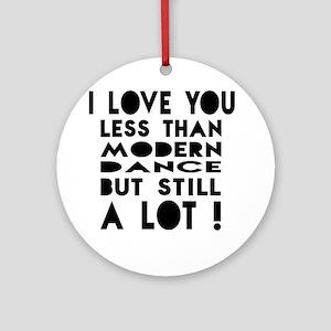 I Love You Less Than Modern Dance Round Ornament