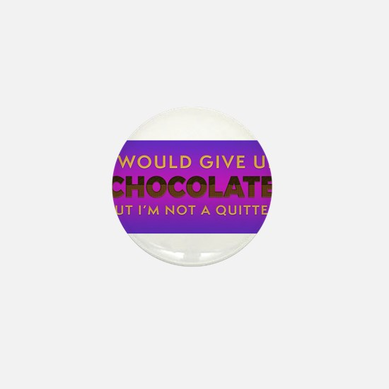 I Would Give Up Chocolate but I'm Mini Button