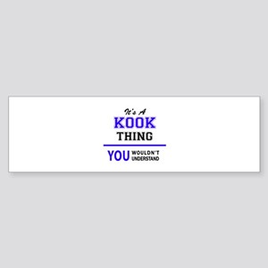 It's KOOK thing, you wouldn't under Bumper Sticker