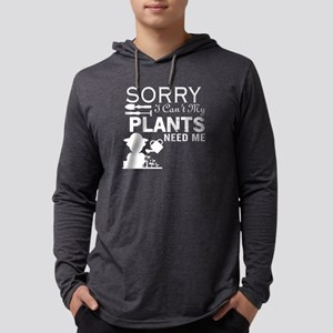 Sorry I Can't My Plants Need M Long Sleeve T-Shirt