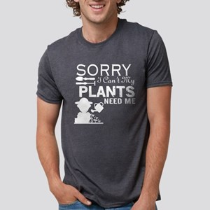 Sorry I Can't My Plants Need Me T Shirt T-Shirt