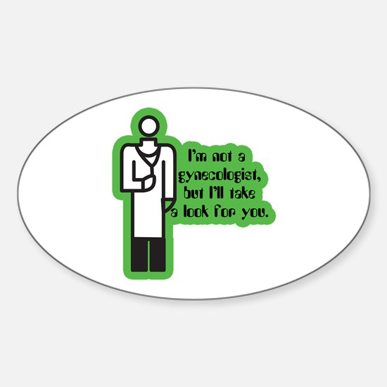 Not a Gynecologist... Oval Decal