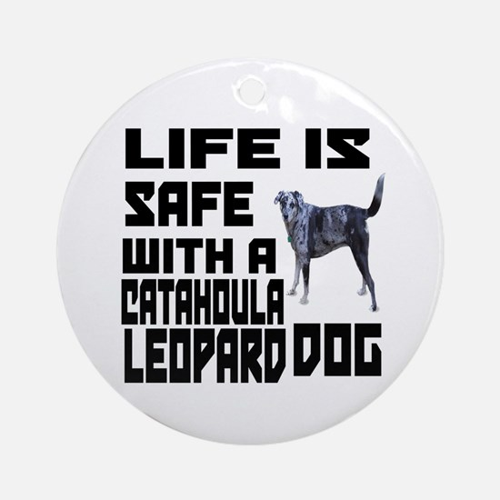 Life Is Safe With A Catahoula Leopa Round Ornament