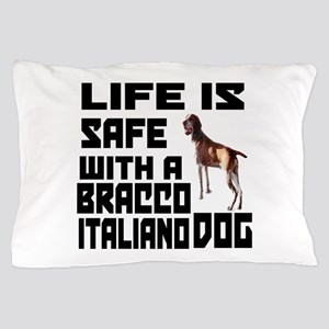 Life Is Safe With A Bracco Italiano Pillow Case
