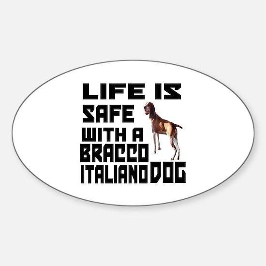 Life Is Safe With A Bracco Italiano Sticker (Oval)