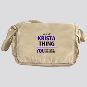It's KRISTA thing, you wouldn't unde Messenger Bag
