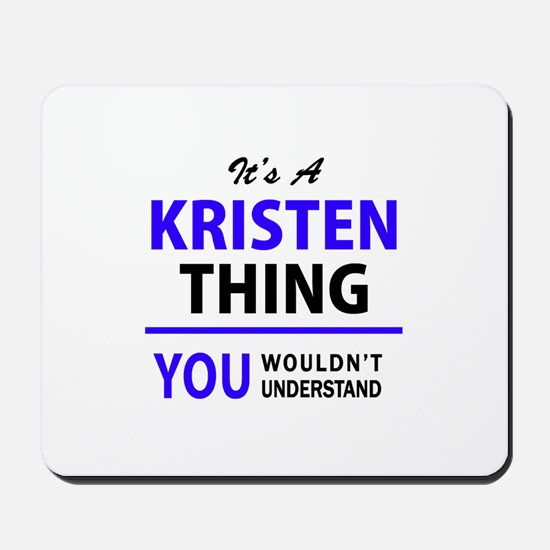 It's KRISTEN thing, you wouldn't underst Mousepad