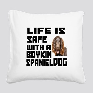 Life Is Safe With A Boykin Sp Square Canvas Pillow