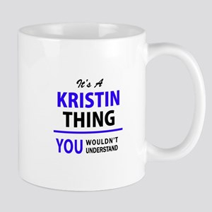 It's KRISTIN thing, you wouldn't understand Mugs