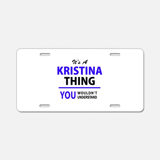 It's KRISTINA thing, you wo Aluminum License Plate