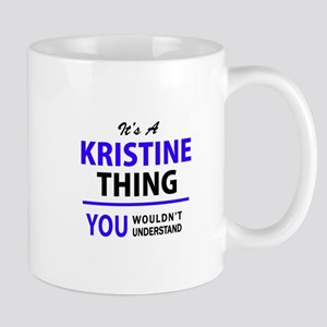 It's KRISTINE thing, you wouldn't understand Mugs