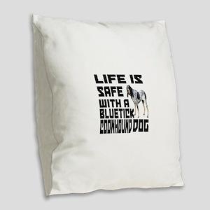 Life Is Safe With A Bluetick C Burlap Throw Pillow