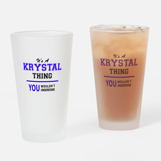 It's KRYSTAL thing, you wouldn't un Drinking Glass