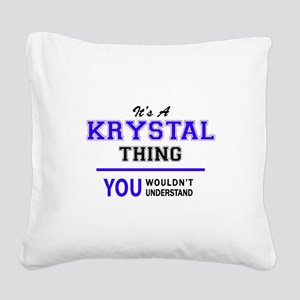 It's KRYSTAL thing, you would Square Canvas Pillow