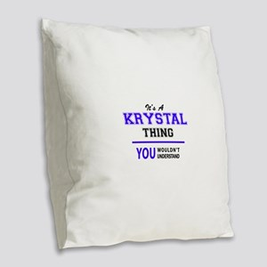 It's KRYSTAL thing, you wouldn Burlap Throw Pillow