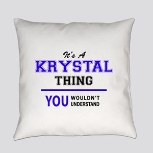 It's KRYSTAL thing, you wouldn't u Everyday Pillow