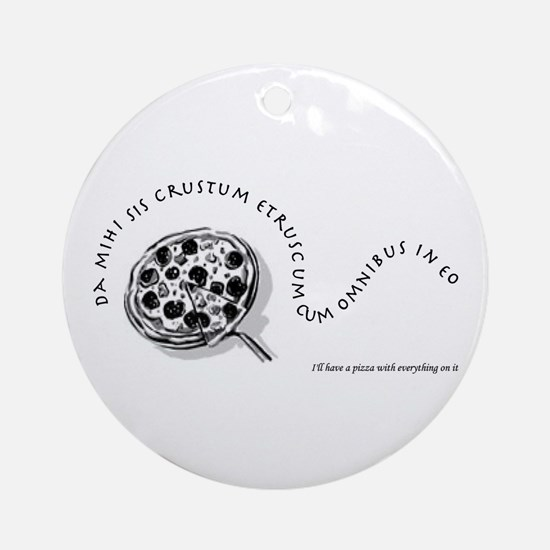 I'll Have A Pizza... Ornament (Round)