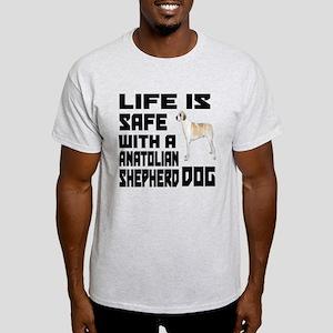 Life Is Safe With A Anatolian Shephe Light T-Shirt