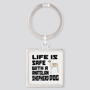 Life Is Safe With A Anatolian Shep Square Keychain