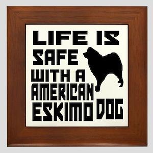 Life Is Safe With A American Eskimo Framed Tile