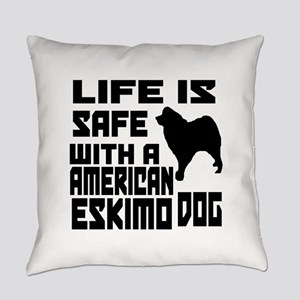 Life Is Safe With A American Eskim Everyday Pillow