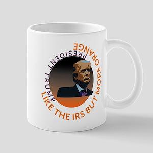 Trump - Like the IRS but more Orange Mugs
