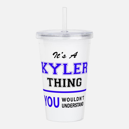 It's KYLER thing, you Acrylic Double-wall Tumbler