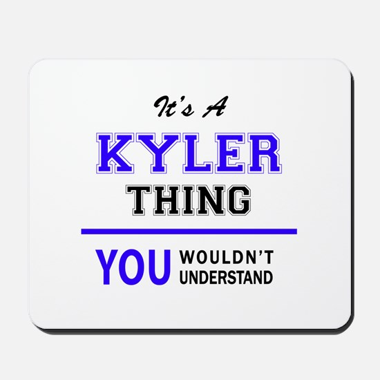 It's KYLER thing, you wouldn't understan Mousepad