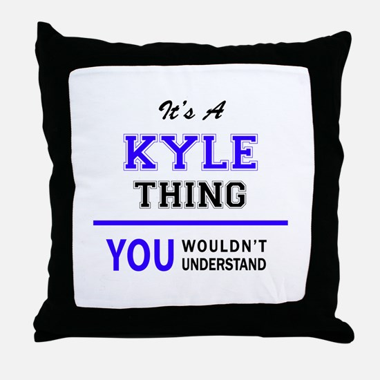 It's KYLE thing, you wouldn't underst Throw Pillow