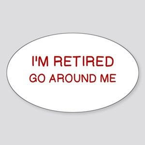 I'M RETIRED, GO AROUND ME Sticker