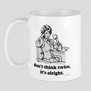 Don't Think Twice Mug
