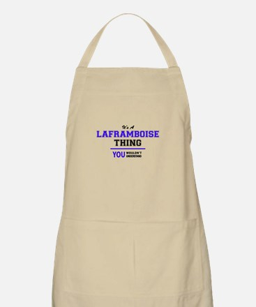 It's LAFRAMBOISE thing, you wouldn't underst Apron