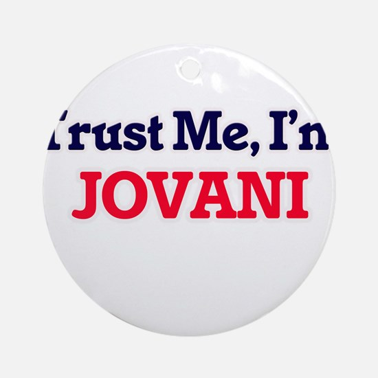 Trust Me, I'm Jovani Round Ornament