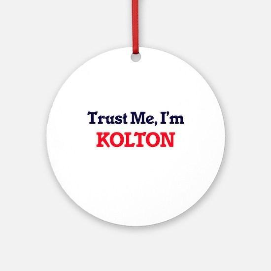 Trust Me, I'm Kolton Round Ornament