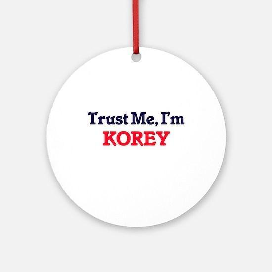 Trust Me, I'm Korey Round Ornament