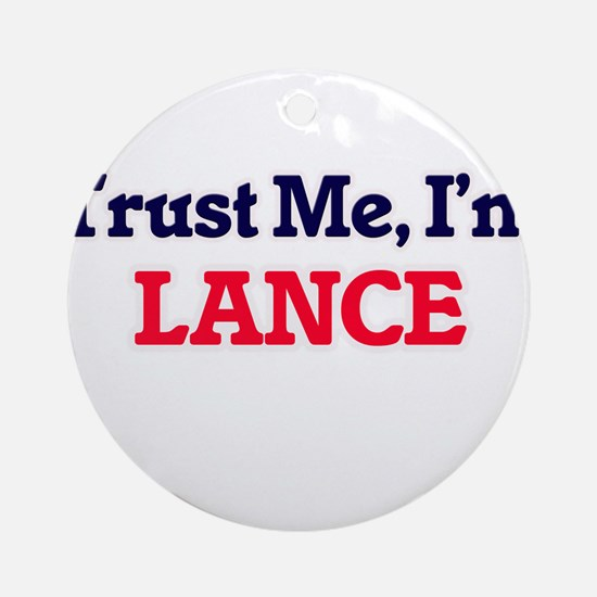 Trust Me, I'm Lance Round Ornament
