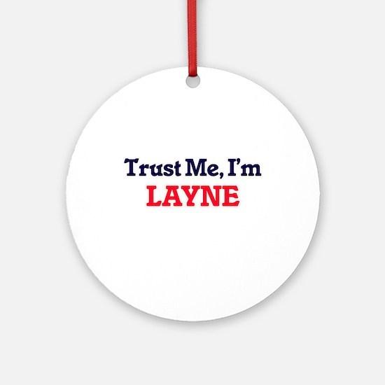 Trust Me, I'm Layne Round Ornament