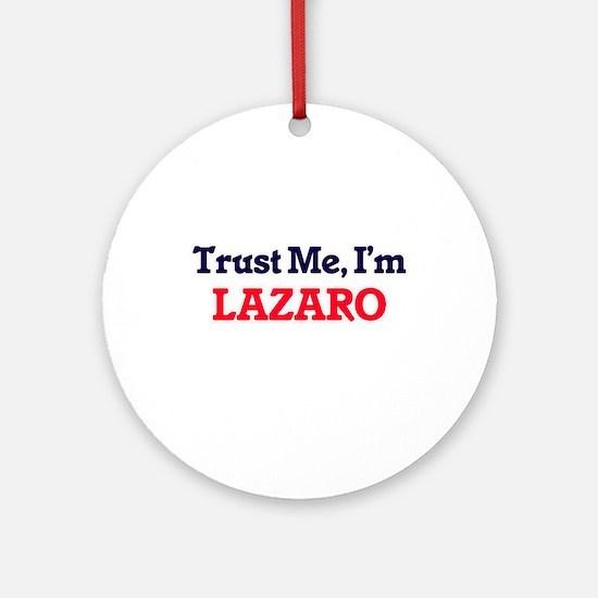 Trust Me, I'm Lazaro Round Ornament