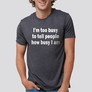 I'M TOO BUSY TO TELL PEOPLE HOW BUSY I AM T-Shirt