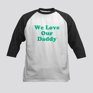 We Love Our Daddy Baseball Jersey