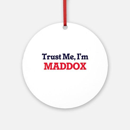 Trust Me, I'm Maddox Round Ornament