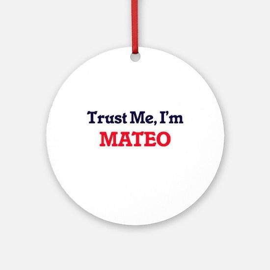 Trust Me, I'm Mateo Round Ornament