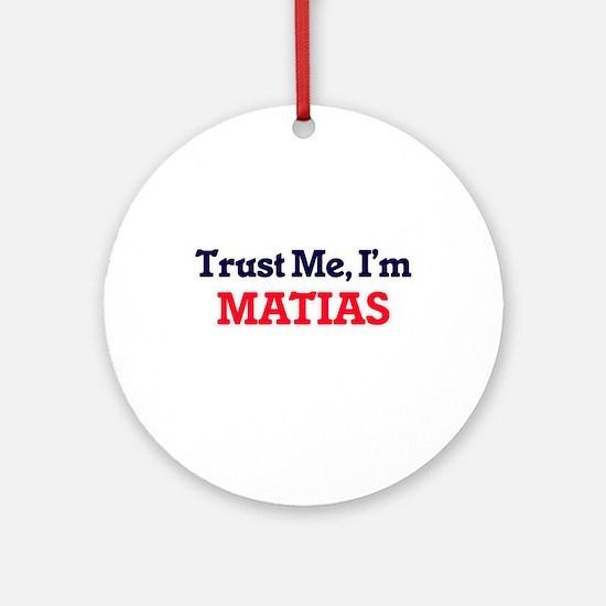 Trust Me, I'm Matias Round Ornament