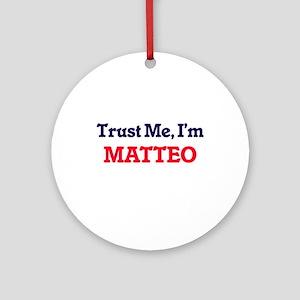 Trust Me, I'm Matteo Round Ornament