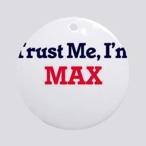Trust Me, I'm Max Round Ornament