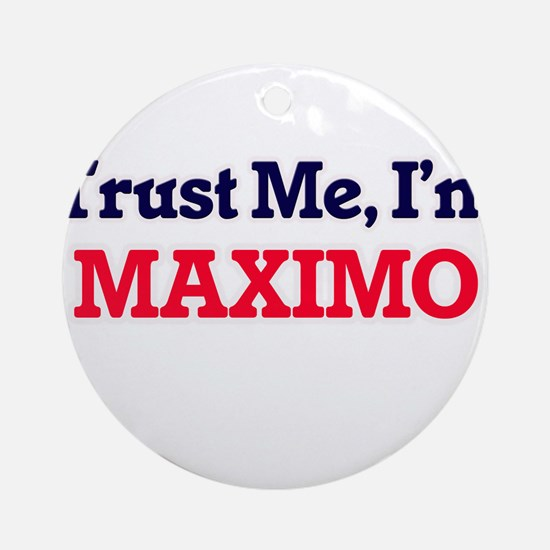 Trust Me, I'm Maximo Round Ornament